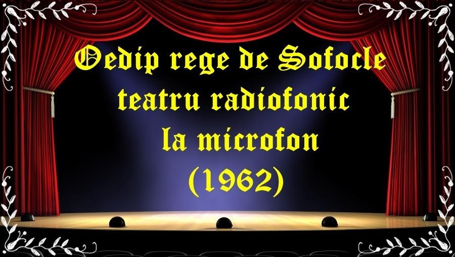 Oedip rege de Sofocle teatru radiofonic la microfon (1962) latimp.eu teatru