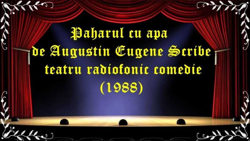 Paharul cu apa de Augustin Eugene Scribe teatru radiofonic comedie (1988) latimp.eu