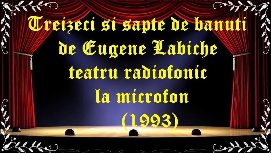 Treizeci si sapte de banuti de Eugene Labiche teatru radiofonic la microfon latimp.eu teatru