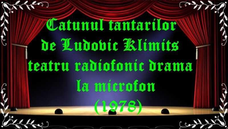 Catunul tantarilor de Ludovic Klimits teatru radiofonic drama la microfon (1978) latimp.eu teatru