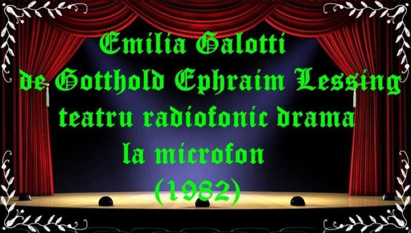 Emilia Galotti de Gotthold Ephraim Lessing teatru radiofonic drama la microfon (1982 latimp.eu teatru