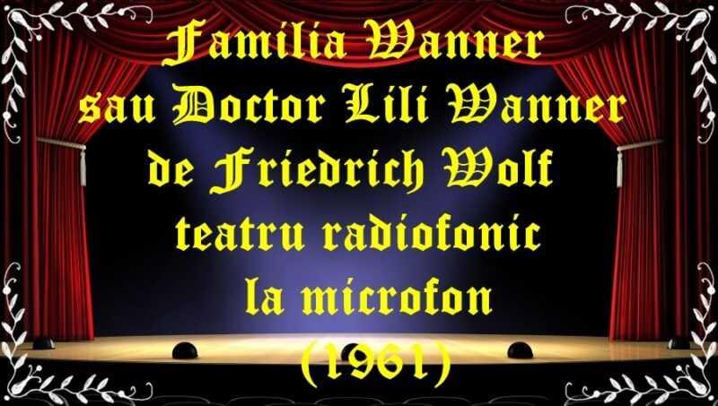 Familia Wanner sau Doctor Lili Wanner de Friedrich Wolf (1961) latimp.eu teatru