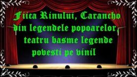 Fiica Rinului, Carancho din legendele popoarelor,teatru basme legende povesti pe vinil latimp.eu teatru