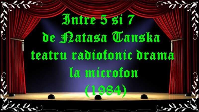 Intre 5 si 7 de Natasa Tanska teatru radiofonic drama la microfon (1984) latimp.eu teatru