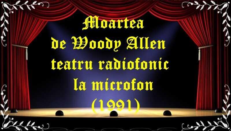 Moartea de Woody Allen teatru radiofonic la microfon (1991) latimp.eu teatru