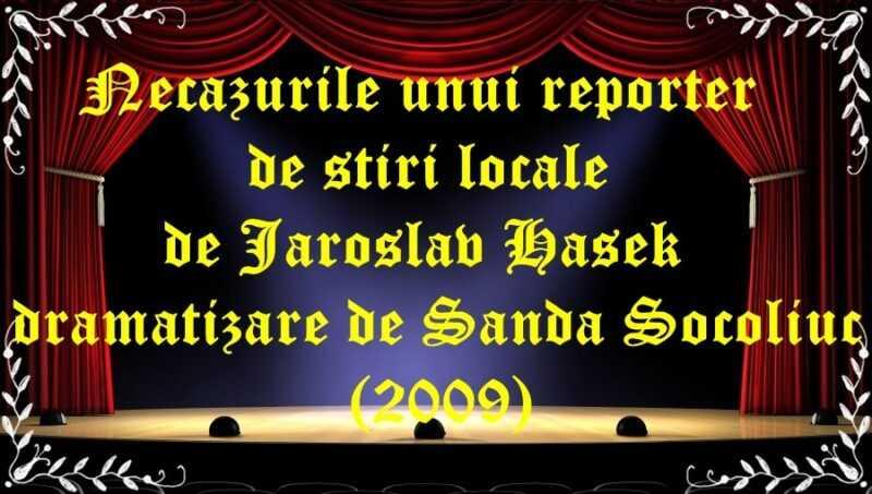 Necazurile unui reporter de stiri locale de Jaroslav Hasek dramatizare de Sanda Socoliuc (2009) latimp.eu teatru