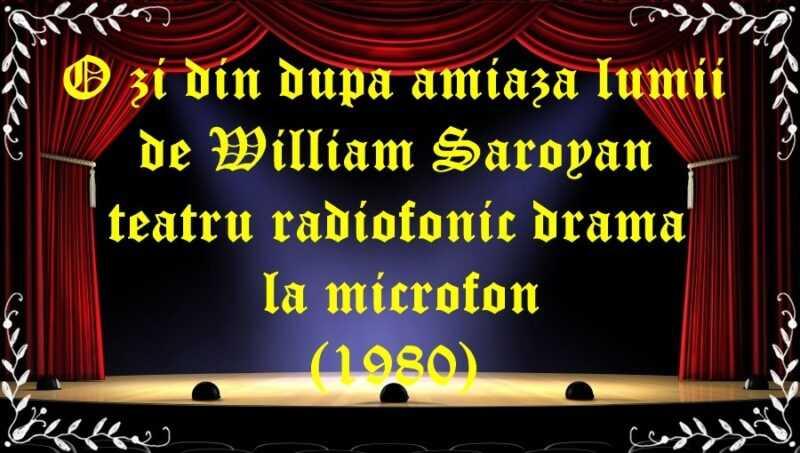 O zi din dupa amiaza lumii de William Saroyan teatru radiofonic drama la microfon(1980) latimp.eu teatru