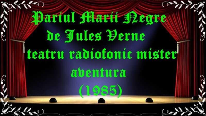 Pariul Marii Negre de Jules Verne teatru radiofonic mister aventura (1985) latimp.eu teatru