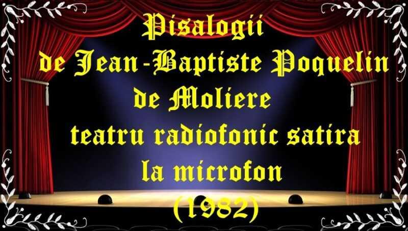 Pisălogii de Jean-Baptiste Poquelin de Moliere teatru radiofonic satira la microfon (1982) latimp.eu teatru