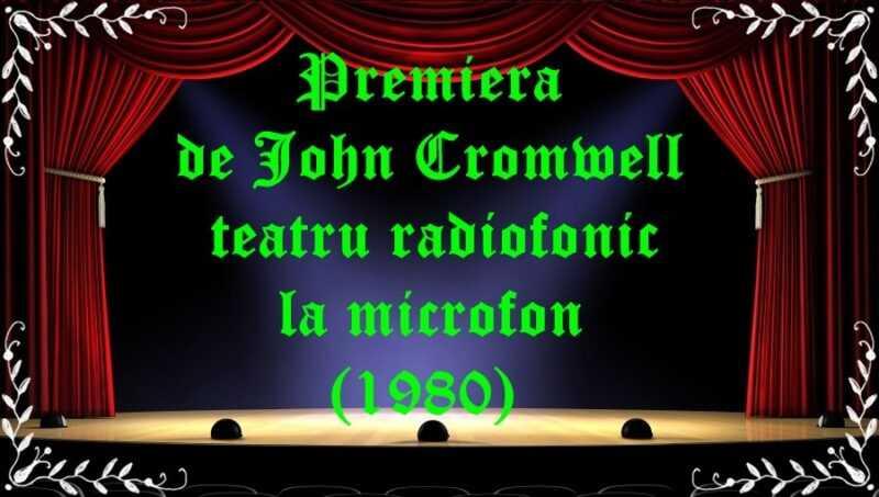 Premiera de John Cromwell teatru radiofonic la microfon (1980) latimp.eu teatru