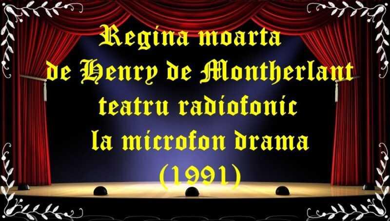 Regina moarta de Henry de Montherlant teatru radiofonic la microfon drama (1991) latimp.eu teatru