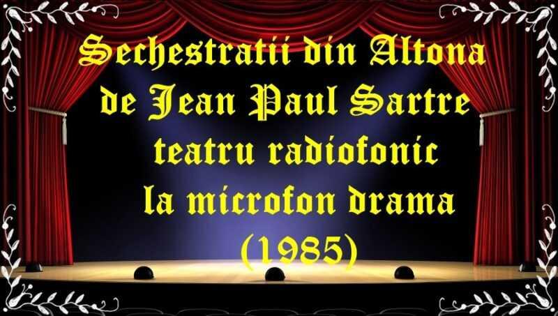 Sechestratii din Altona de Jean Paul Sartre teatru radiofonic la microfon drama(1985) latimp.eu teatru