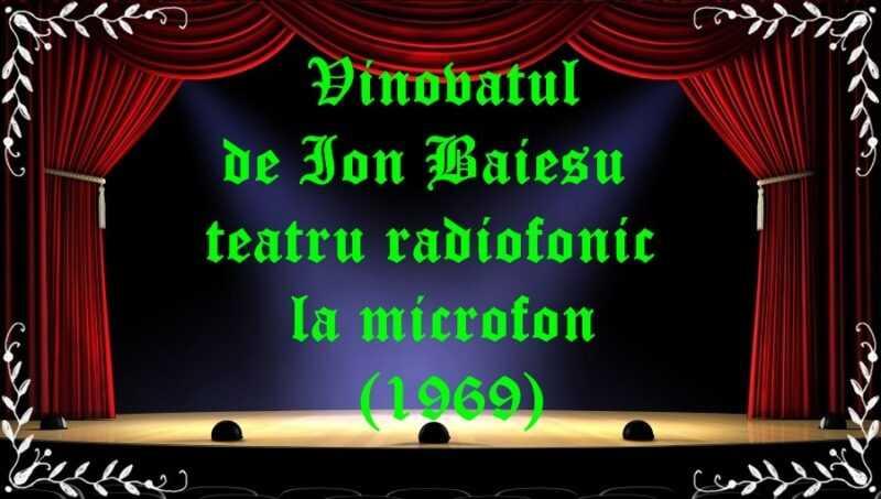 Vinovatul de Ion Baiesu teatru radiofonic la microfon(1969) latimp.eu teatru