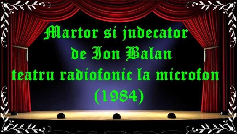 Martor si judecator de Ion Balan teatru radiofonic la microfon (1984) latimp.eu teatru