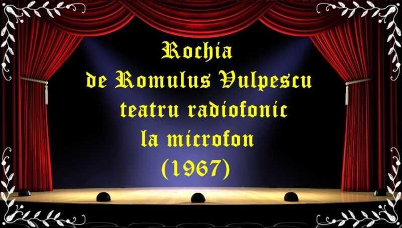Rochia de Romulus Vulpescu teatru radiofonic la microfon (1967) latimp.eu