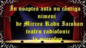 În noaptea asta nu câstigă nimeni de Mircea Radu Iacoban teatru radiofonic la microfon latimp.eu teatru