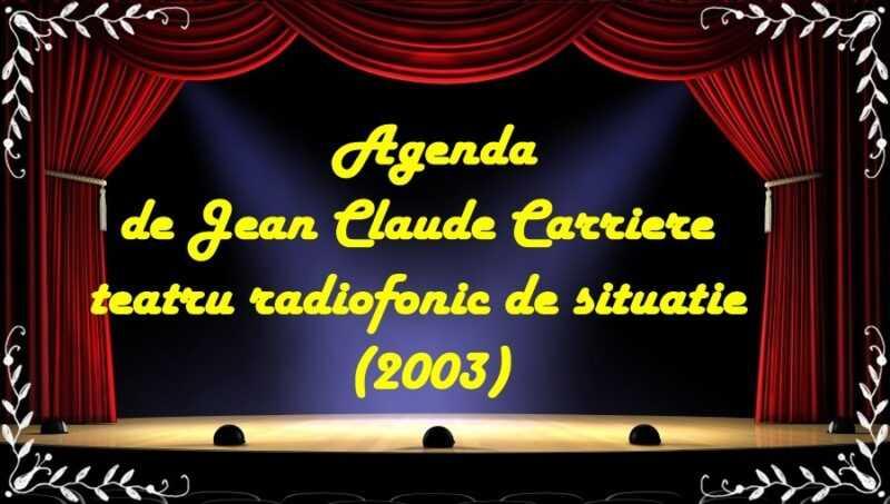 Agenda de Jean Claude Carriere teatru radiofonic de situatie (2003) latimp.eu teatru