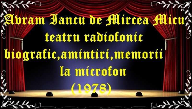 Avram Iancu de Mircea Micu teatru radiofonic biografic,amintiri,memorii (1978) latimp.eu teatru