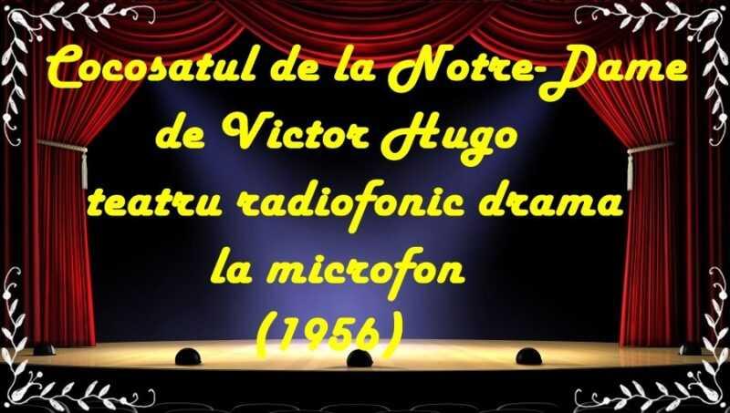 Cocosatul de la Notre-Dame de Victor Hugo teatru radiofonic drama la microfon latimp.eu teatru