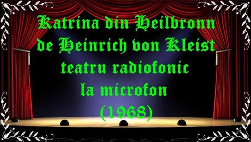 Katrina din Heilbronn de Heinrich von Kleist teatru radiofonic la microfon (1968) latimp.eu teatru
