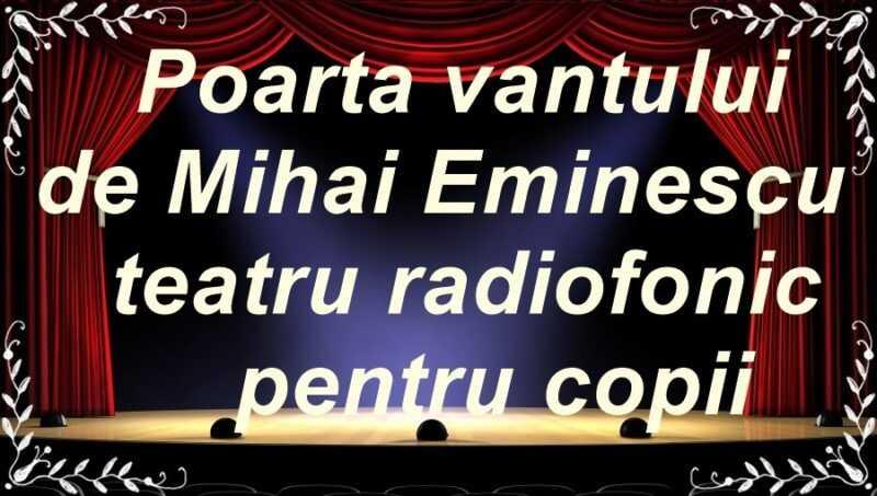 Poarta vantului de Mihai Eminescu teatru radiofonic pentru copii latimp.eu teatru