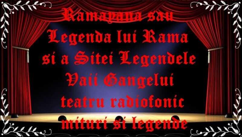 Ramayana sau Legenda lui Rama si a Sitei Legendele Vaii Gangelui teatru radiofonic mituri si legende latimp.eu teatru