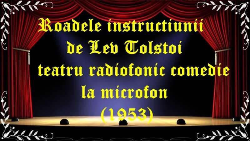 Roadele instructiunii de Lev Tolstoi teatru radiofonic comedie la microfon(1953) latimp.eu teatru