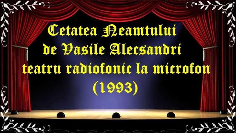 Cetatea Neamtului de Vasile Alecsandri teatru radiofonic la microfon(1993) latimp.eu teatru
