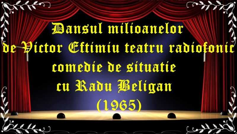 Dansul milioanelor de Victor Eftimiu teatru radiofonic comedie de situatie cu Radu Beligan (1965) latimp.eu