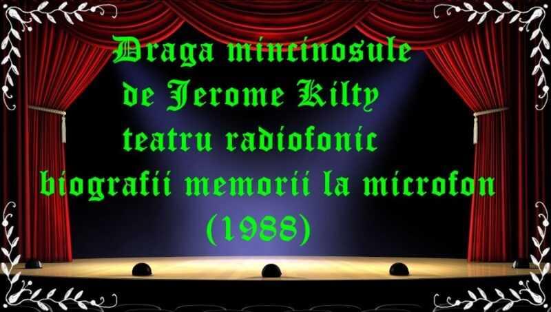 Dragă mincinosule de Jerome Kilty teatru radiofonic biografii memorii la microfon (1988) latimp.eu