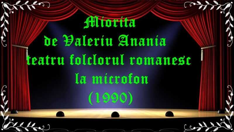 Miorița de Valeriu Anania teatru folclorul romanesc la microfon (1990) latimp.eu