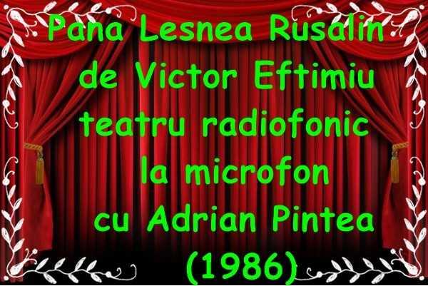 Pană Lesnea Rusalin de Victor Eftimiu teatru radiofonic la microfon cu Adrian Pintea si Ion Marinescu (1986)