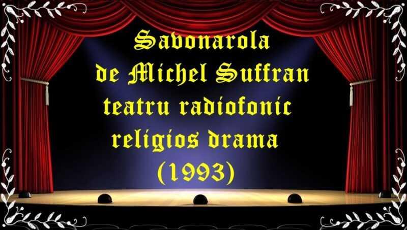 Savonarola de Michel Suffran teatru radiofonic religios drama (1993)latimp.eu