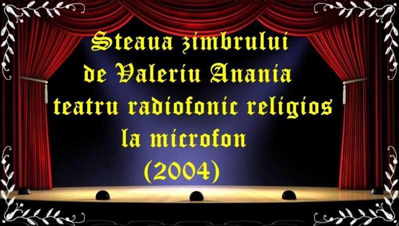 Steaua zimbrului de Valeriu Anania teatru radiofonic religios la microfon (2004) latimp.eu