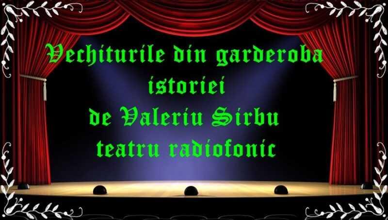 Vechiturile din garderoba istoriei de Valeriu Sirbu teatru radiofonic latimp.eu