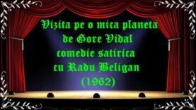 Vizită pe o mică planetă de Gore Vidal comedie satirică cu Radu Beligan (1962) latimp.eu teatru