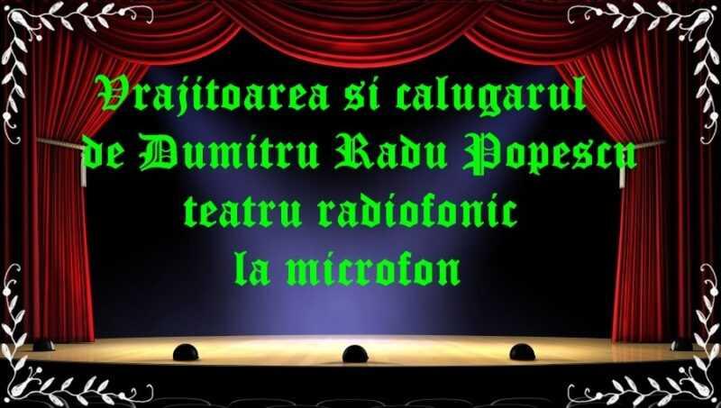Vrajitoarea si calugarul de Dumitru Radu Popescu teatru radiofonic la microfon latimp.eu teatru