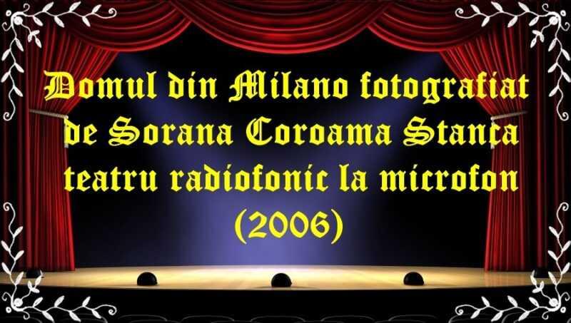 Domul din Milano fotografiat de Sorana Coroama Stanca teatru radiofonic la microfon (2006) latimp.eu teatru