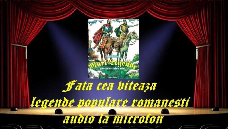 Fata cea viteaza legende populare romanesti audio la microfon latimp.eu teatru