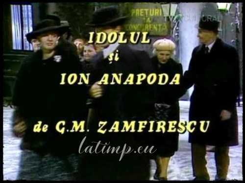 Idolul și Ion Anapoda teatru tv vechi dragoste romantica george mihail zamfirescu