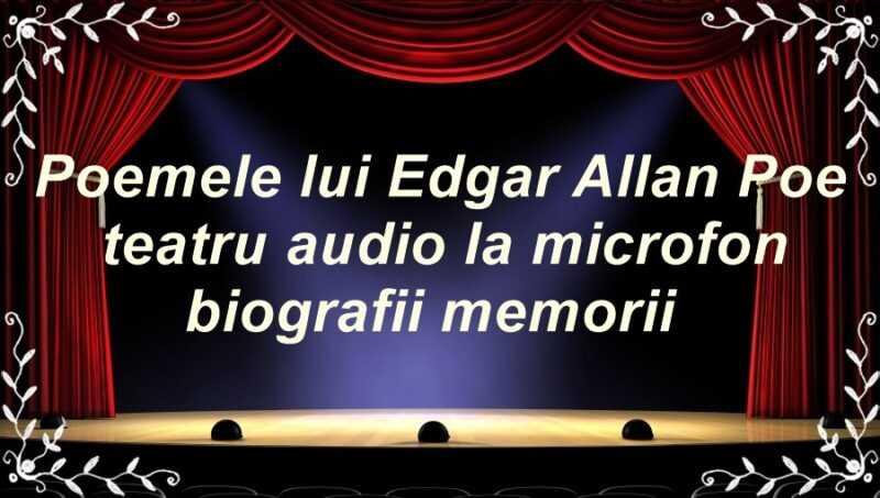 Poemele lui Edgar Allan Poe teatru audio biografii memorii latimp.eu teatru
