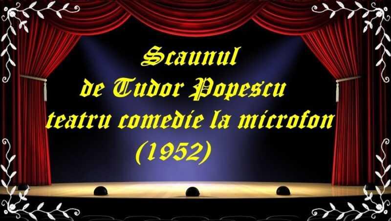 Scaunul de Tudor Popescu teatru comedie la microfon (1952) latimp.eu teatru