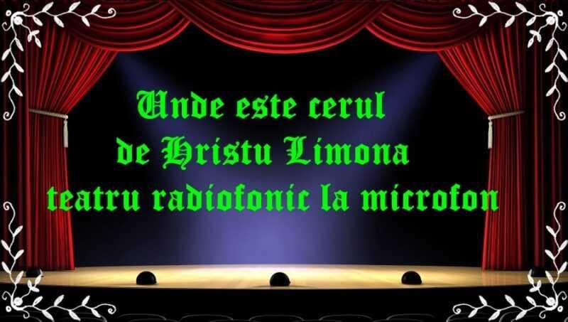 Unde este cerul de Hristu Limona teatru radiofonic la microfon latimp.eu teatru