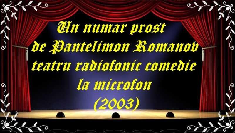 Un număr prost de Pantelimon Romanov teatru radiofonic comedie la microfon (2003) latimp.eu teatru