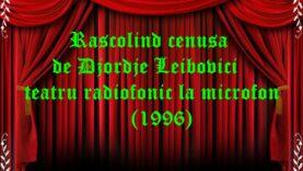 Rascolind cenusa de Djordje Leibovici teatru radiofonic la microfon (1996) teatru radiofonic la microfon teatru audio latimp.eu
