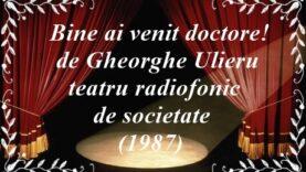 Bine ai venit doctore! de Gheorghe Ulieru teatru radiofonic de societate (1987) teatru latimp.net